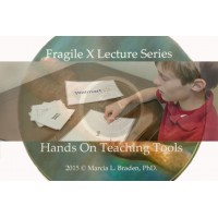 Fragile X Lecture Series - Hands On Teaching Tools